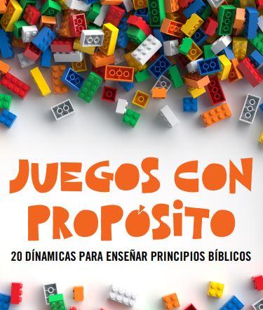 JUEGOS CON PROPOSITO - 20 DINAMICAS PARA ENSEÑAR PRINCIPIOS BÍBLICOS